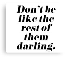 Don't Be Like the Rest of Them Darling Canvas Print