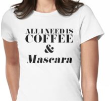 All I Need is Coffee and Mascara  Womens Fitted T-Shirt