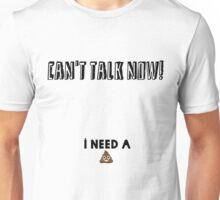 I need a poo! Unisex T-Shirt