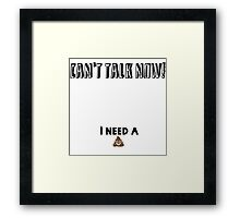 I need a poo! Framed Print