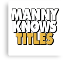 Manny Knows Titles Canvas Print