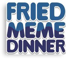 FRIED MEME DINNER Canvas Print