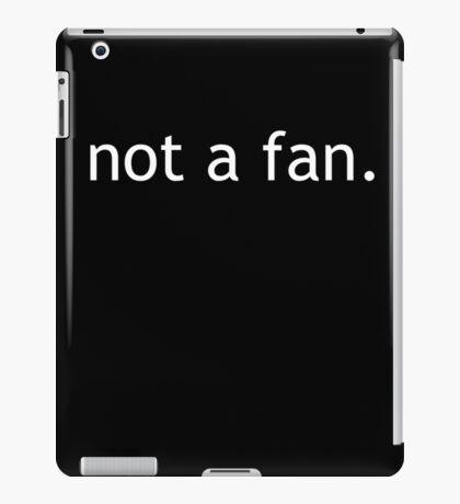not a fan iPad Case/Skin