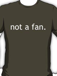 not a fan T-Shirt