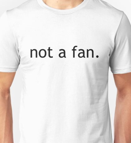 not a fan - black Unisex T-Shirt