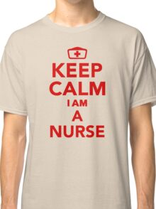 Keep calm I'm a nurse Classic T-Shirt