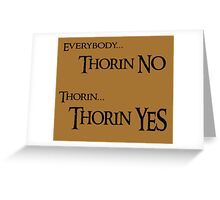 Thorin NO, Thorin YES Greeting Card