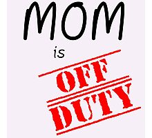 MOM IS OFF DUTY Photographic Print