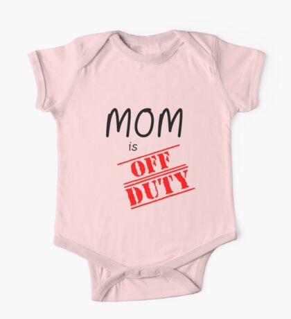 MOM IS OFF DUTY One Piece - Short Sleeve