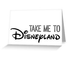 Take Me To Disneyland in black Greeting Card