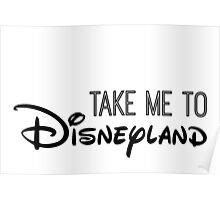 Take Me To Disneyland in black Poster