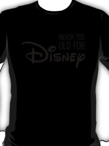 Never Too Old For Disneyland in black T-Shirt