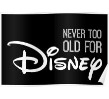 Never Too Old For Disneyland in white Poster