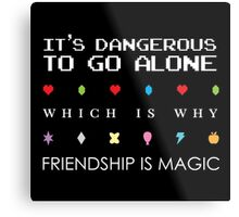 It's Dangerous Without Friends Metal Print