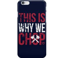 This is Why We Chop iPhone Case/Skin