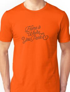 HOME IS WHERE YOU PARK IT Unisex T-Shirt