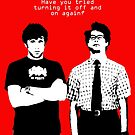 IT Crowd, have you tried turning it off and on again? by monsterplanet
