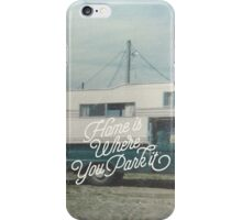 HOME IS WHERE YOU PARK IT iPhone Case/Skin