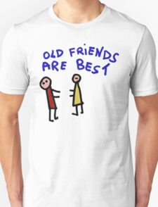 Old Friend Are the best T-Shirt