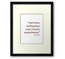 Elvis Presley - doesn't have to know about music (Amazing Sayings) Framed Print