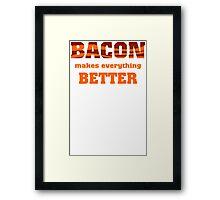 Bacon Makes Everything Better Framed Print