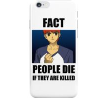 People Die if They are Killed! FACT iPhone Case/Skin