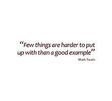 Mark Twain - putting up with a good example (Amazing Sayings) by gshapley