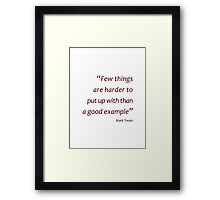 Mark Twain - putting up with a good example (Amazing Sayings) Framed Print