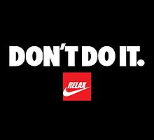 Don't do it. Relax, Nike by monsterplanet