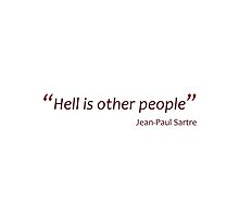 Sartre - hell is other people (Amazing Sayings) by gshapley