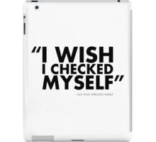 I Wish I Checked Myself iPad Case/Skin