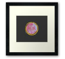 You are my precious Framed Print