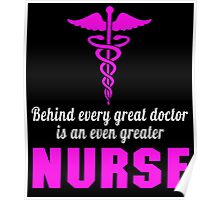 BEHIND EVERY GREAT DOCTOR IS AN EVEN GREATER NURSE Poster