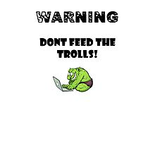 Dont Feed the trolls Photographic Print