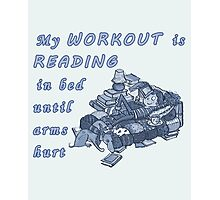 Books Addicted - My Workout Is Reading Photographic Print