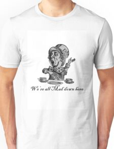 We're all mad down here T-Shirt