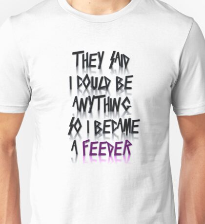 Becoming a feeder Unisex T-Shirt