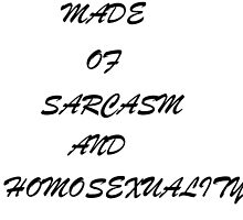 i AM MADE OF SARCASM AND HOMOSEXUALITY by fandomsshit
