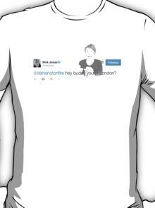 Hey Buddy you in London? T-Shirt