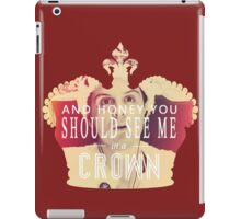 AND HONEY YOU SHOULD SEE ME IN A CROWN iPad Case/Skin