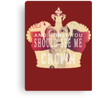 AND HONEY YOU SHOULD SEE ME IN A CROWN Canvas Print