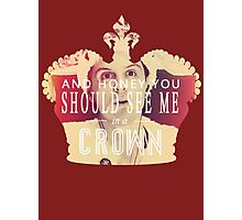 AND HONEY YOU SHOULD SEE ME IN A CROWN Photographic Print