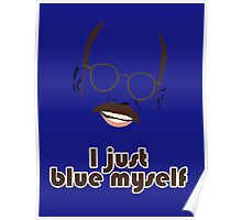 I Just Blue Myself Poster