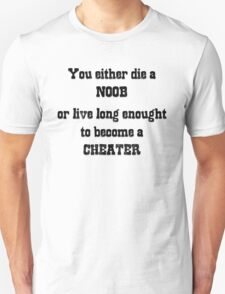 Cheater or Noob? T-Shirt