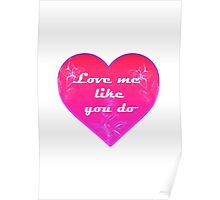 Love me like you do - Ellie Goulding Poster