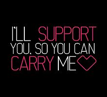 I'll support you. So you can carry me <3 by keichi