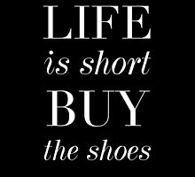 Life Is Short. Buy The Shoes. by hopealittle