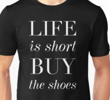 Life Is Short. Buy The Shoes. Unisex T-Shirt