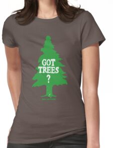 Got Trees ?  Womens Fitted T-Shirt