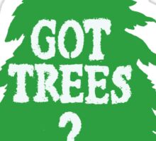 Got Trees ?  Sticker